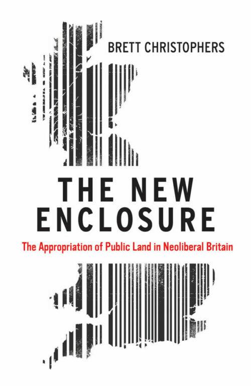La nouvelle clôture: l'appropriation des terres publiques dans la Grande-Bretagne néolibérale